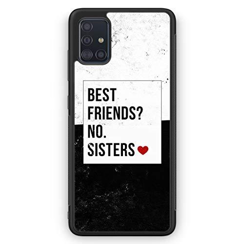 Best Friends? Sisters. - Silikon Hülle für Samsung Galaxy A51 - Motiv Design BFF Partner Cool Freundschaft Beste Freunde Schön Spruch Zitat Frauen Damen Mädchen - Cover Handyhülle Schutzhülle Case Sc
