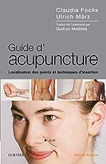 Guide d'acupuncture - Localisation des points et techniques d'insertion de Claudia Focks