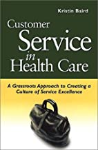 Customer Service in Health Care: A Grassroots Approach to Creating a Culture of Excellence