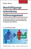 Beschaeftigungsorientiertes Fallmanagement: Professionelle Standards und Variantenvielfalt des Case Managements in der Grundsicherung fuer Arbeitsuchende (SGB II)