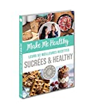 Make Me Healthy - Leurs 52 meilleures recettes sucrées & healthy