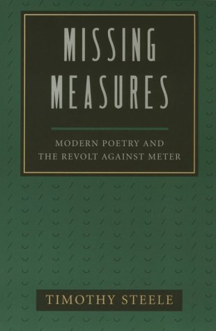 Steele, T:  Missing Measures: Modern Poetry and the Revolt Against Metre
