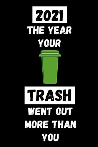 2021 The Year Your Trash Went Out More Than You: Funny Quarantine Isolation Notebook Journal Lock Down Gift Ideas For Coworkers Colleagues Birthday ... Present - Better Than a Card! Made in USA