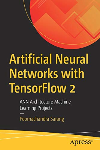 Artificial Neural Networks with TensorFlow 2: ANN Architecture Machine Learning Projects Front Cover