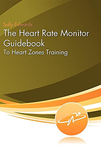 The Heart Rate Monitor Guidebook: To Heart Zone Training