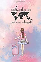 This heart of mine was meant to travel: 6x9 Lined Journal Notebook - The perfect gift for the travel lover in your life! C...