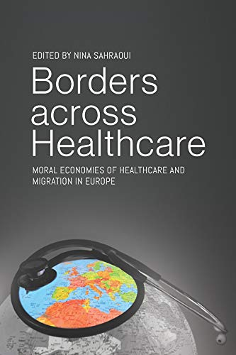 Borders across Healthcare: Moral Economies of Healthcare and Migration in Europe (English Edition)