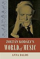 Zoltan Kodaly's World of Music (California Studies in 20th-Century Music)