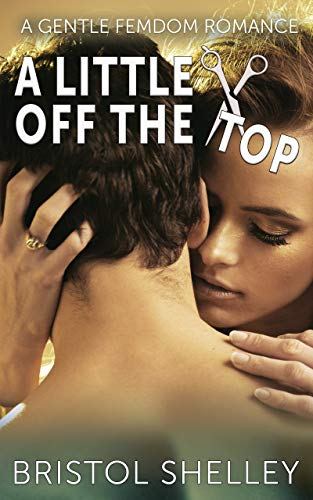 A Little Off The Top: Gentle FemDom for the Submissive Boy Next Door from his Sexy Domme Beautician Neighbor (GFD Sweet Boy) (English Edition)
