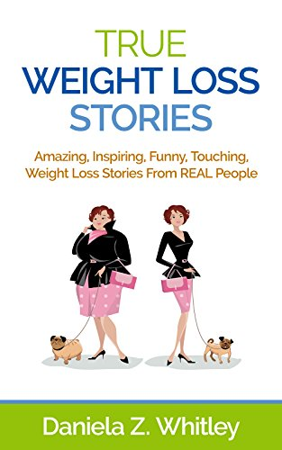 True Weight Loss Stories Amazing Inspiring Funny Touching Weight Loss Stories From Real People Kindle Edition By Whitley Daniela Z Health Fitness Dieting Kindle Ebooks Amazon Com