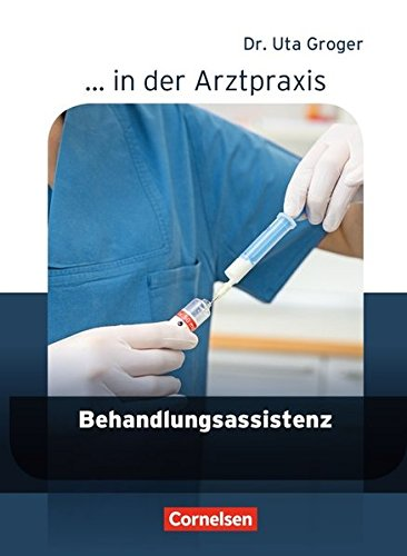 ... in der Arztpraxis - Neubearbeitung: Behandlungsassistenz in der Arztpraxis: Schülerbuch (... in der Arztpraxis / Aktuelle Ausgabe)