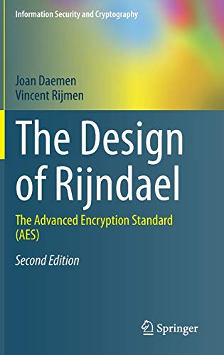 Compare Textbook Prices for The Design of Rijndael: The Advanced Encryption Standard AES Information Security and Cryptography 2nd ed. 2020 Edition ISBN 9783662607688 by Daemen, Joan,Rijmen, Vincent