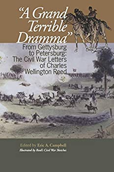 A Grand Terrible Drama  From Gettysburg to Petersburg  The Civil War Letters of Charles Wellington Reed  The North s Civil War
