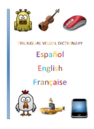 Trilingual Visual Dictionary. Animals, Food, Music, Technology and Transports in Spanish, English and Frech.