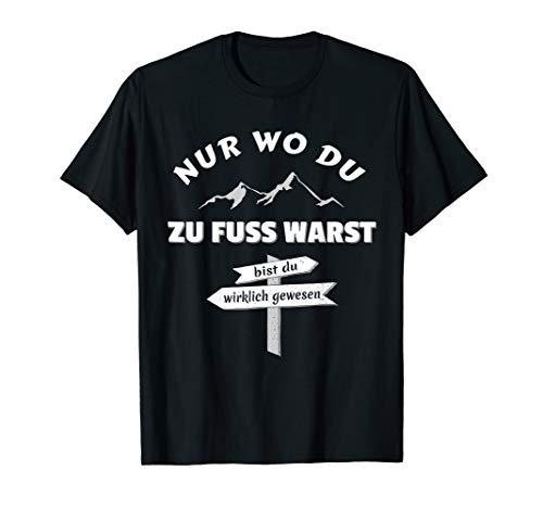 Wo Du Zu Fuss Warst T-Shirt I Wanderer Berge Idee
