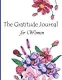 The Gratitude Journal for Women: A Journal for Leaving Your past Behind and Creating a Happy Life Simple Daily Layout to Cultivate Positivity, ... Choose Gratitude, Positive, Gratitude Journal