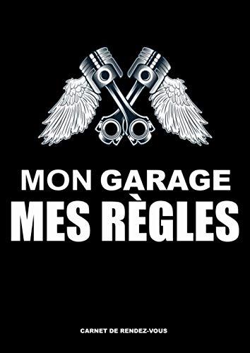Mon garage Mes règles - Carnet de rendez-vous: Garagiste mécanicien & carrossier | Cahier de rendez vous mécano | Agenda professionnel | RDV ... Format A4 - 150 Pages | Cadeau pour Garagiste