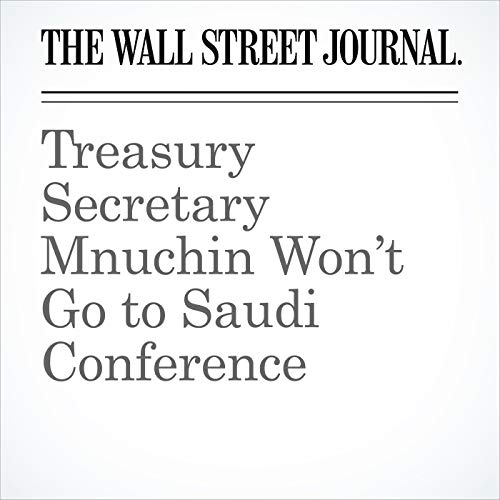 Treasury Secretary Mnuchin Won't Go to Saudi Conference copertina