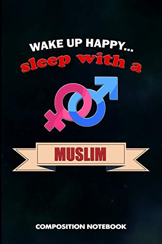 Wake up happy... Sleep with a Muslim: Composition Notebook, Birthday Journal for Ramadan Dua Islamic Faith Followers to write on