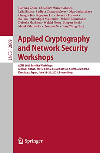 Applied Cryptography and Network Security Workshops: ACNS 2021 Satellite Workshops, AIBlock, AIHWS, AIoTS, CIMSS, Cloud S&P, SCI, SecMT, and SiMLA, Kamakura, ... Science Book 12809) (English Edition)
