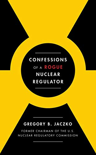 Image of Confessions of a Rogue Nuclear Regulator
