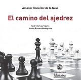 El camino del ajedrez. Un recorrido por su historia y un análisis de su ciencia (VIII Centenario, 23)