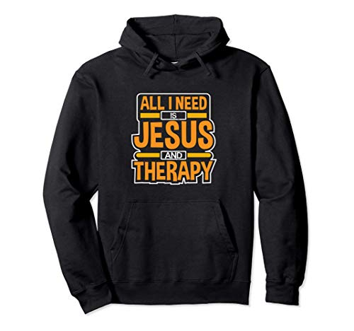 All I Need Is Jesus and Therapy Funny Design Pullover Hoodie