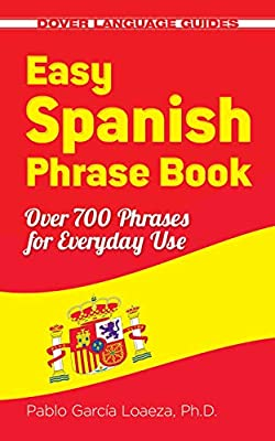 Easy Spanish Phrase Book NEW EDITION: Over 700 Phrases for Everyday Use (Dover Language Guides Spanish) by Dover Publications