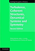 Turbulence, Coherent Structures, Dynamical Systems and Symmetry (Cambridge Monographs on Mechanics)
