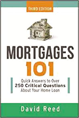 Real Estate Investing Books! - Mortgages 101: Quick Answers to Over 250 Critical Questions About Your Home Loan