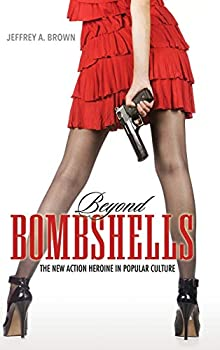 Beyond Bombshells  The New Action Heroine in Popular Culture