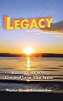 Legacy: Raising Kids Who Live and Love Like Jesus