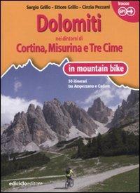 Dolomiti. Nei dintorni di Cortina, Misurina e Tre Cime in mountain bike. 30 itinerari tra Ampezzano e Cadore