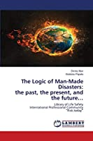 """The Logic of Man-Made Disasters: the past, the present, and the future…: Library of Life Safety International Professional Community """"Risk.today"""""""