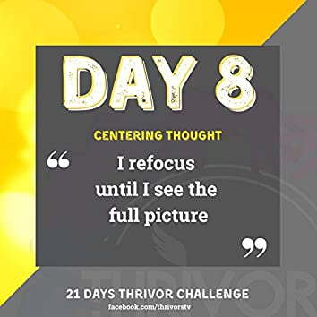 Day 8   I Refocus Until I See the Full Picture