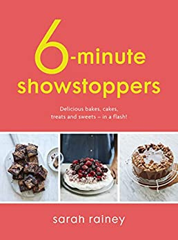 Six-Minute Showstoppers: Delicious bakes, cakes, treats and sweets – in a flash! by [Sarah Rainey]