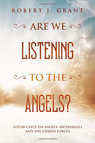 Are We Listening to the Angels?: Edgar Cayce on Angels, Archangels and the Unseen Forces