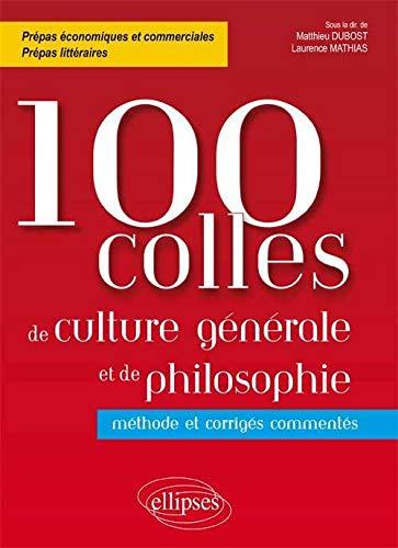 100 Colles de Culture Générale et de Philosophie Méthode et Corrigés Commentés Prépas Commerciales et Littéraires