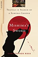 Mishima's Sword: Travels in Search of a Samurai Legend by Christopher Ross(2007-10-02)