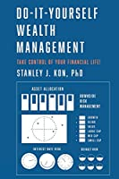 Do-It-Yourself Wealth Management: Take Control of Your Financial Life!