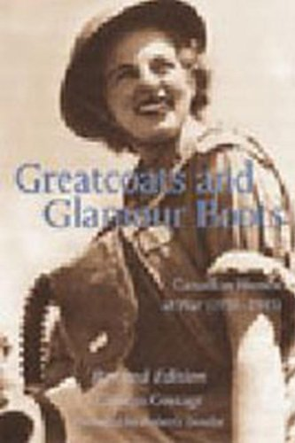 Greatcoats and Glamour Boots: Canadian Women at War, 1939-1945, Revised Edition: Canadian Women at War (1939-1945) (English Edition)