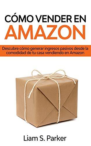 Cómo Vender en Amazon: Descubre Cómo Generar Ingresos Pasivos Desde la Comodidad de tu Casa Vendiendo en Amazon