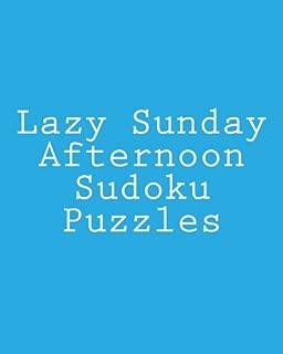 Lazy Sunday Afternoon Sudoku Puzzles: Fun, Large Grid Sudoku Puzzles