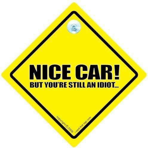 Nice voiture, Voiture Nice-mais vous avez toujours une idoit de voiture Anti Tailgater voiture Motif \