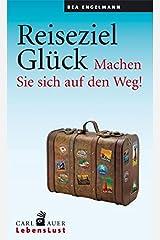 Reiseziel Glück: Machen Sie sich auf den Weg! Taschenbuch