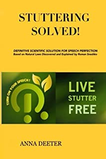 Stuttering Solved!: Definitive Scientific Solution For Speech Perfection Based on Natural Laws Discovered and Explaned by ...
