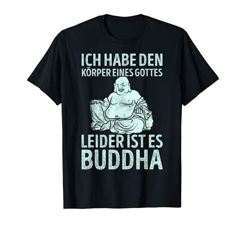 Ich habe den Körper eines Gottes - Leider ist es Buddha T-Shirt