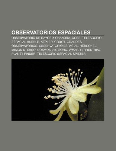 Observatorios espaciales: Observatorio de rayos X Chandra, COBE, Telescopio espacial Hubble, Kepler, Corot, Grandes Observatorios