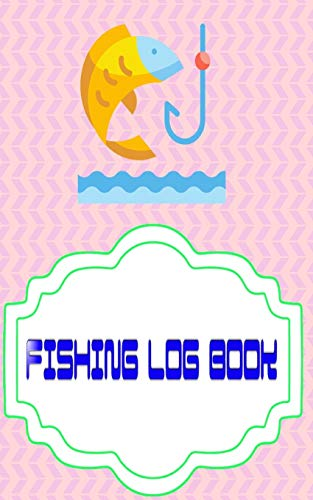 Fishing Log Book For Kids And Adults: My Fishing Log Size 5 X 8