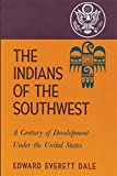 The Indians of the Southwest: A Century of Development Under the United States (Volume 28) (The Civilization of the American Indian Series)